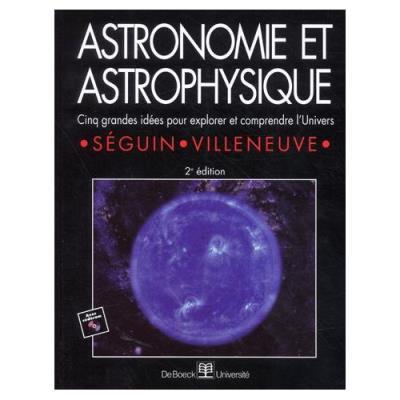 Astronomie Et Astrophysique - Cinq Grandes Idées Pour Explorer Et Comprendre L'Univers, 2Ème Édition, Avec Cd-Rom Marc Séguin