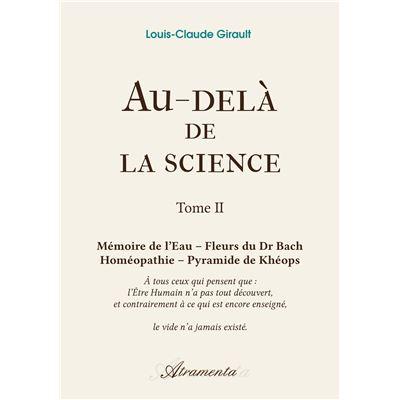 Au-delà de la science - Tome 2 - Mémoire de l'Eau - Fleurs du Dr Bach - Homéopathie - Pyramide