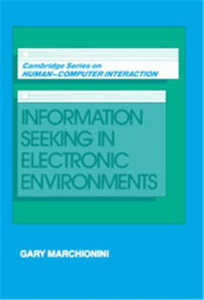 Information Seeking in Electronic Environments, Cambridge Series in Human-Computer Interaction , No 9