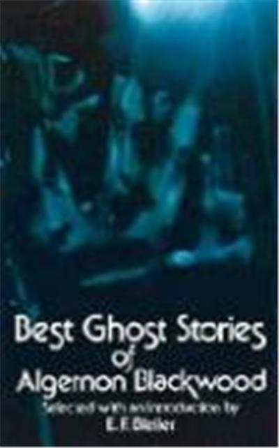 The Best Ghost Stories of Algernon Blackwood