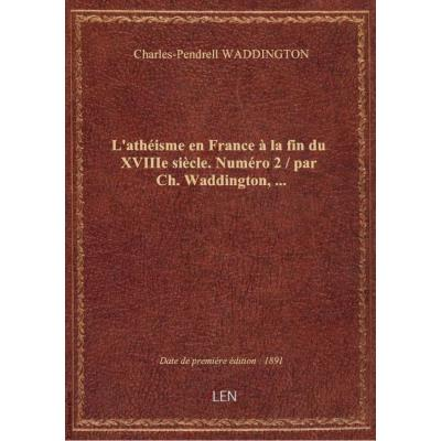 L'athéisme en France à la fin du XVIIIe siècle. Numéro 2 / par Ch. Waddington,...