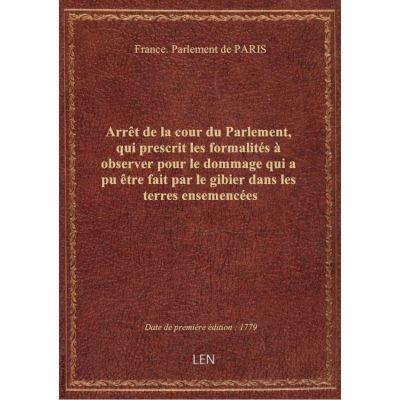 Arrêt de la cour du Parlement, qui prescrit les formalités à observer pour le dommage qui a pu être