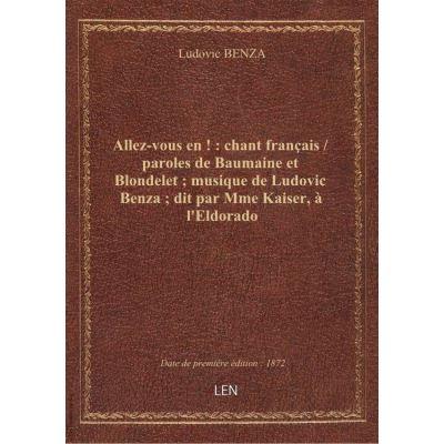 Allez-vous en ! : chant français / paroles de Baumaine et Blondelet : musique de Ludovic Benza : dit