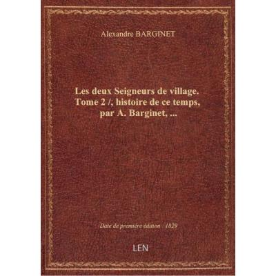Les deux Seigneurs de village. Tome 2 / , histoire de ce temps, par A. Barginet,...