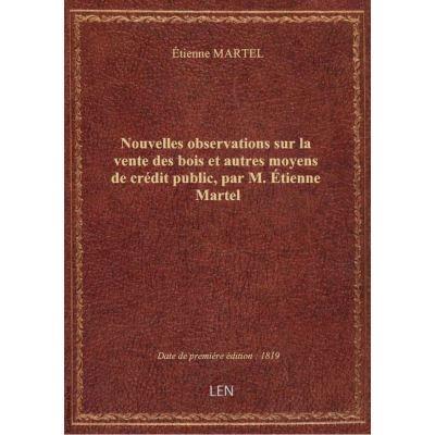 Nouvelles observations sur la vente des bois et autres moyens de crédit public, par M. Étienne Marte