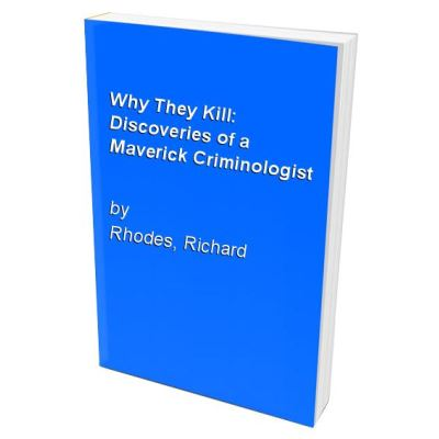 Why They Kill: Discoveries of a Maverick Criminologist