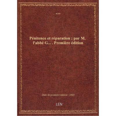 Pénitence et réparation , par M. l'abbé G..... Première édition