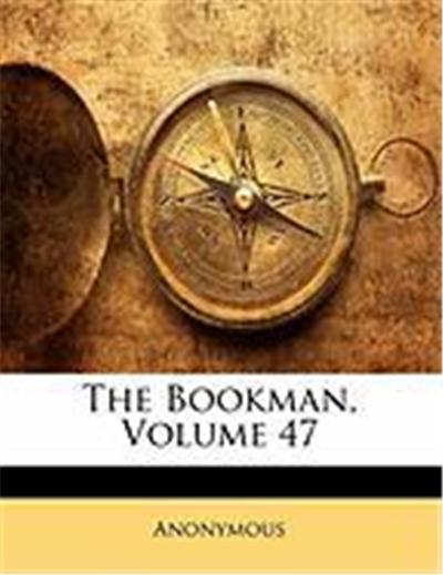 The Bookman, Volume 47