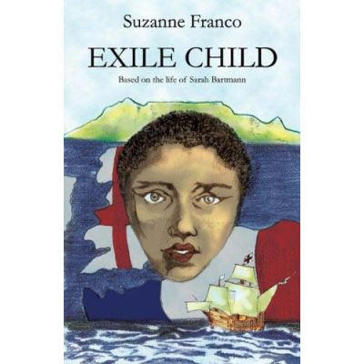 Exile Child: Based on the life of South African icon, Sarah Bartmann: Based on the Life of Sarah Bartmann