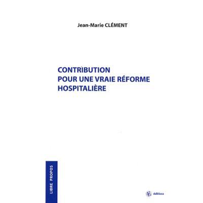 Contribution pour une vraie réforme hospitalière