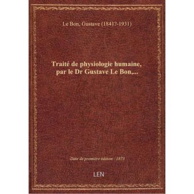 Traité de physiologie humaine, par le Dr Gustave Le Bon,...