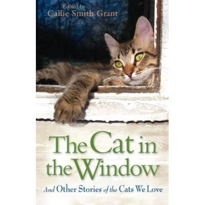 The Cat in the Window: And Other Stories Of The Cats We Love - [Version Originale]
