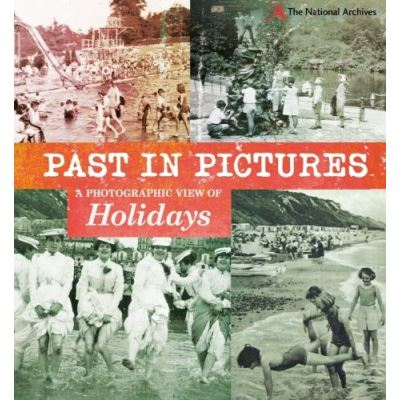 Past in Pictures: A Photographic View of Holidays - [Livre en VO]