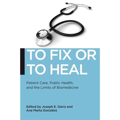 To Fix Or To Heal: Patient Care, Public Health, And The Limits Of Biomedicine (Biopolitics) (Paperback)