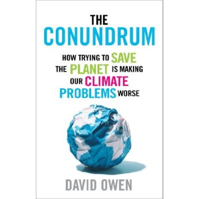 The Conundrum: How Trying to Save the Planet is Making Our Climate Problems Worse - [Version Originale]