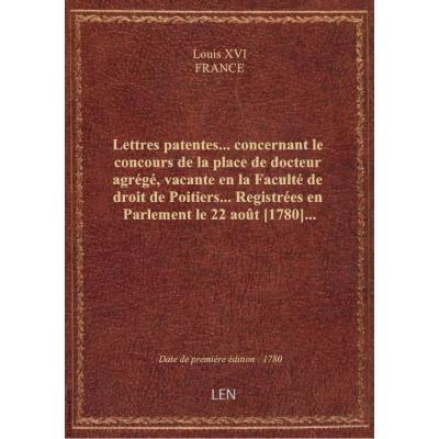 Lettres patentes... concernant le concours de la place de docteur agrégé, vacante en la Faculté de d