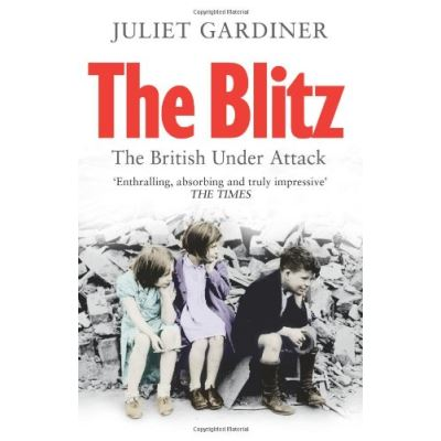 The Blitz Juliet Gardiner