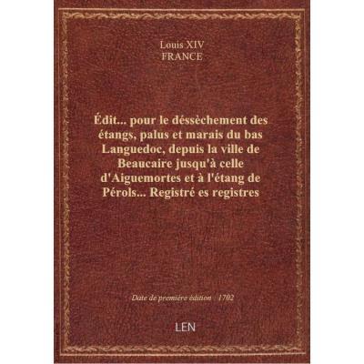 Édit... pour le déssèchement des étangs, palus et marais du bas Languedoc, depuis la ville de Beauca
