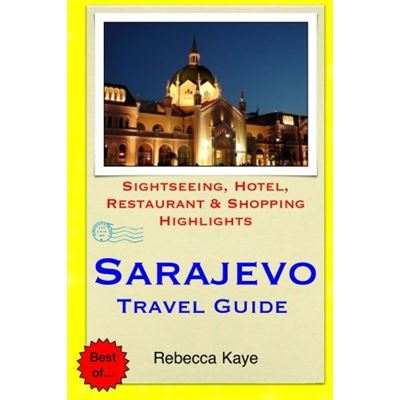 Sarajevo Travel Guide: Sightseeing, Hotel, Restaurant & Shopping Highlights - [Livre en VO]