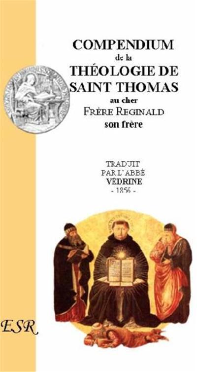 COMPENDIUM DE LA THEOLOGIE DE SAINT THOMAS AU FRERE REGINALD (EXTRAIT DE L'OPUSCULE T.1)