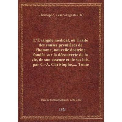 L'évangile médical, ou Traité des causes premières de l'homme, nouvelle doctrine fondée sur la décou
