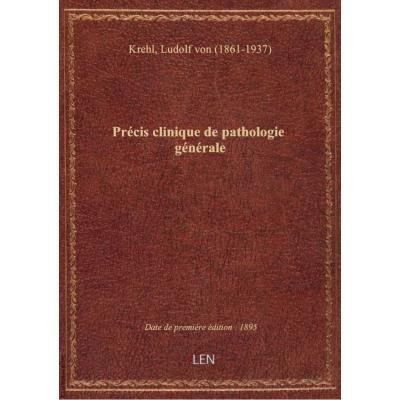 Précis clinique de pathologie générale / par le Dr Ludolf Krehl,... : trad. par le Dr Samuel Bernhei