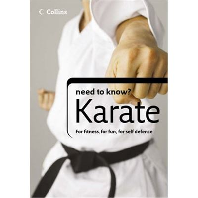 Karate (Collins Need to Know?): For Fitness, for Fun, For Self Defence - [Livre en VO]