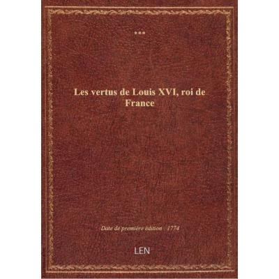 Les vertus de Louis XVI, roi de France