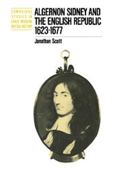 Algernon Sidney And The English Republic 16231677, Cambridge Studies in Early Modern British History
