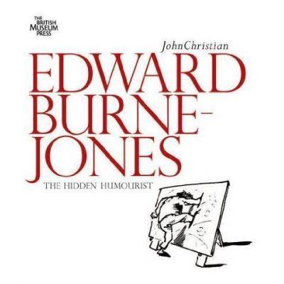 Edward Burne-Jones The Hidden Humorist /Anglais