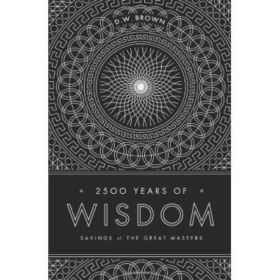 2500 Years of Wisdom: Sayings of the Great Masters - [Livre en VO]