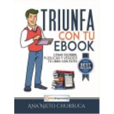 Triunfa Con Tu Ebook. Cómo Escribir, Publicar Y Vender Tu Libro Con Éxito - Nieto Churruca, Ana