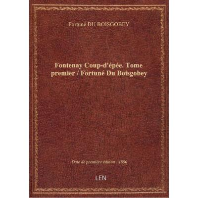 Fontenay Coup-d'épée. Tome premier / Fortuné Du Boisgobey
