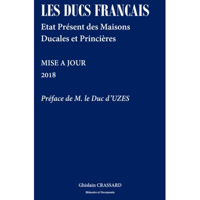 Les ducs francais - etat present des maisons ducales et princieres - 2018