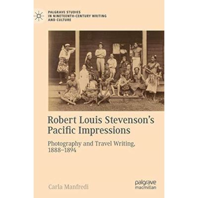 Robert Louis Stevenson's Pacific Impressions: Photography and Travel Writing, 1888-1894 (Palgrave Studies in Nineteenth-Century Writing and Culture) - [Version Originale]