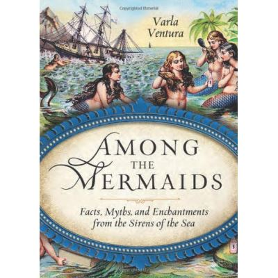 Among The Mermaids: Facts, Myths, and Enchantments from the Sirens of the Sea - [Livre en VO]