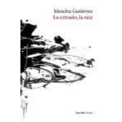 Lo Extraño, La Raíz - Gutiérrez, Menchu