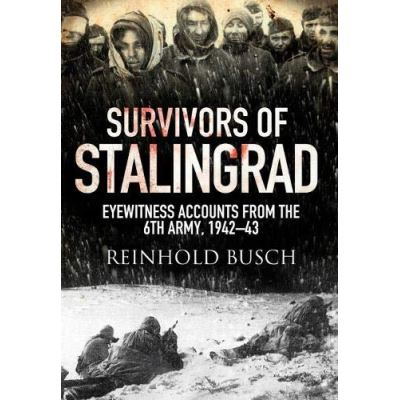 Survivors of Stalingrad: Eyewitness Accounts from the 6th Army, 1942-1943 - [Version Originale]