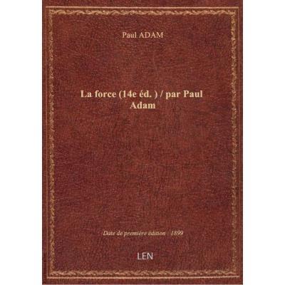 La force (14e éd.) / par Paul Adam
