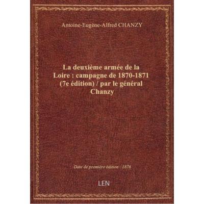 La deuxième armée de la Loire : campagne de 1870-1871 (7e édition) / par le général Chanzy