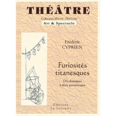 Furiosités Titanesques , Dix Dialogues À Deux Personnages