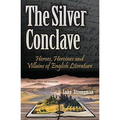 Silver Conclave: Heroes, Heroines & Villains of English Literature (Fine Arts, Music and Literature) - [Version Originale]