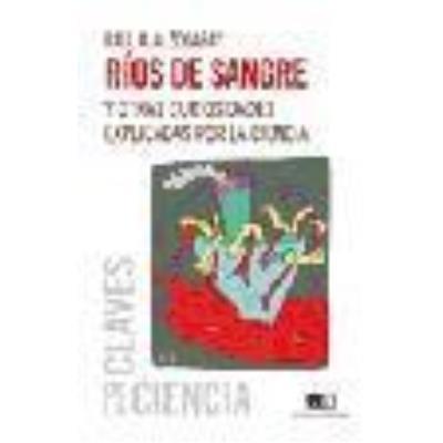 Rios De Sangre Y Otras Curiosidades Explica.Por La Ciencia - ALZOGARAY, RAUL A.