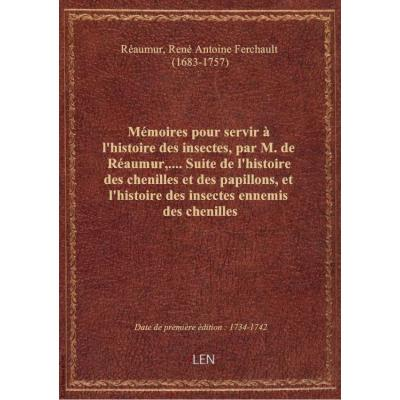 Mémoires pour servir à l'histoire des insectes, par M. de Réaumur,.... Suite de l'histoire des cheni