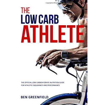The Low-Carb Athlete: The Official Low-Carbohydrate Nutrition Guide for Endurance and Performance - [Version Originale]