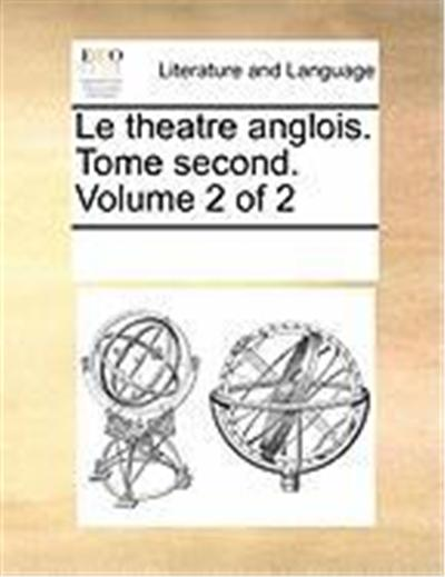 Le Theatre Anglois. Tome Second. Volume 2 of 2