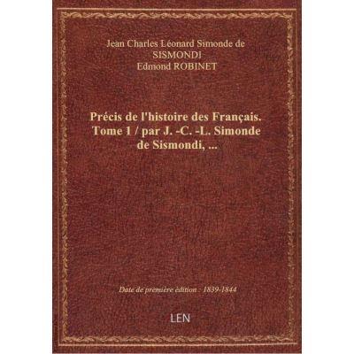 Précis de l'histoire des Français. Tome 1 / par J. -C. -L. Simonde de Sismondi, …