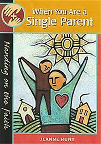 When You Are a Single Parent, Handing on the Faith Series