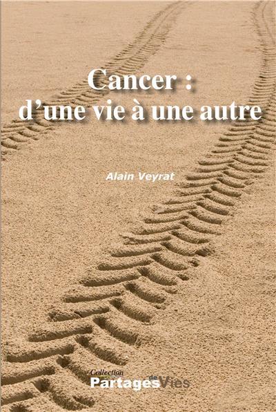 Cancer : d'une vie à une autre