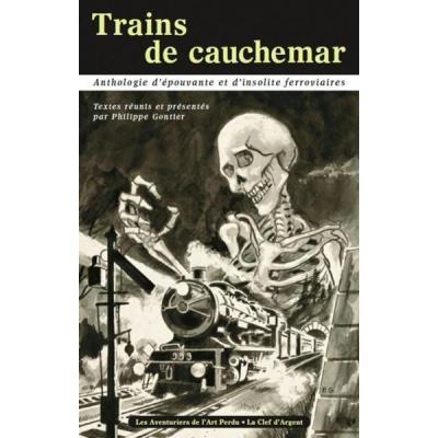 Trains De Cauchemar , Anthologie D'Épouvante Et D'Insolite Ferroviaires